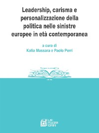 Cover Leadership, carisma e personalizzazione della politica nelle sinistre europee in età contemporanea