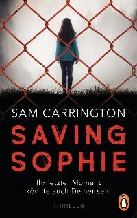 Cover Saving Sophie  - Ihr letzter Moment könnte auch Deiner sein.