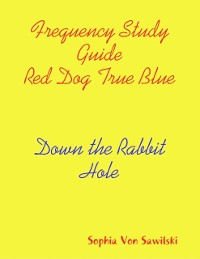 Cover Frequency Study Guide Red Dog, True Blue: Down the Rabbit Hole
