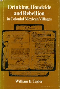 Cover Drinking, Homicide, and Rebellion in Colonial Mexican Villages