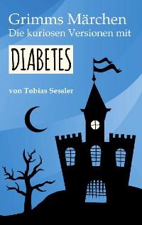 Cover Grimms Märchen. Die kuriosen Versionen mit Diabetes.