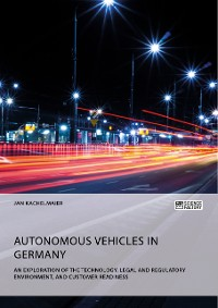 Cover Autonomous Vehicles in Germany. An Exploration of the Technology, Legal and Regulatory Environment, and Customer Readiness