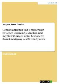 Cover Gemeinsamkeiten und Unterschiede zwischen unserem Geldsystem und Kryptowährungen unter besonderer Berücksichtigung des Bitcoin-Systems