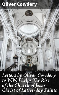 Cover Letters by Oliver Cowdery to W.W. Phelps:The Rise of the Church of Jesus Christ of Latter-day Saints