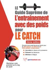 Cover Le guide supreme de l'entrainement avec des poids pour le catch