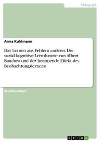 Cover Das Lernen aus Fehlern anderer. Die sozial-kognitive Lerntheorie von Albert Bandura und der hemmende Effekt des Beobachtungslernens