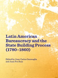 Cover Latin American Bureaucracy and the State Building Process (1780-1860)