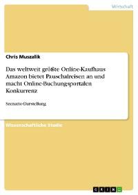 Cover Das weltweit größte Online-Kaufhaus Amazon bietet Pauschalreisen an und macht Online-Buchungsportalen Konkurrenz