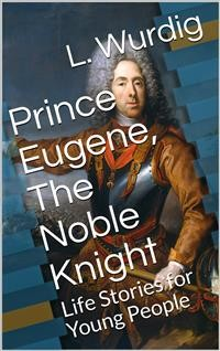 Cover Prince Eugene, The Noble Knight / Life Stories for Young People
