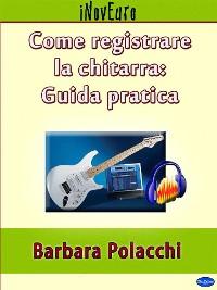 Cover Come registrare la chitarra: guida pratica