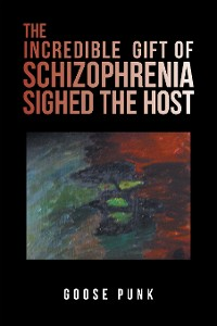 Cover The Incredible Gift of Schizophrenia Sighed the Host