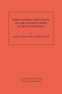 Cover Simple Algebras, Base Change, and the Advanced Theory of the Trace Formula. (AM-120), Volume 120