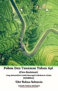 Cover Pohon Dan Tanaman Tahan Api (Fire-Resistant) Yang Bermanfaat Untuk Mencegah Kebakaran Hutan (Wildfire) Edisi Bahasa Indonesia