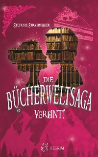 Cover Die Bücherwelt-Saga: Vereint!