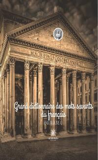 Cover Grand dictionnaire des mots savants du français