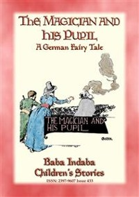 Cover THE MAGICIAN AND HIS PUPIL - A German Fairy Tale with a lesson