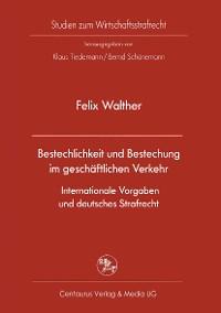 Cover Bestechlichkeit und Bestechung im geschäftlichen Verkehr - Internationale Vorgaben und deutsches Strafrecht