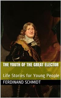Cover The Youth of the Great Elector / Life Stories for Young People