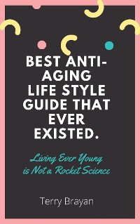 Cover Best Anti-aging life Style Guide That Ever Existed. Living Ever Young is Not a Rocket Science