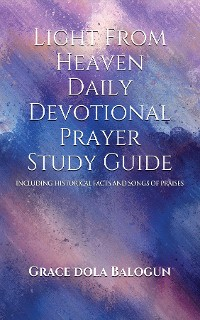 Cover Light From Heaven Daily Devotional Prayer Study Guide Including Historical Facts And Songs Of Praises