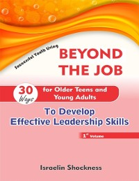Cover Beyond the Job - 30 Ways for Older  Teens and Young Adults to Develop Effective Leadership Skills