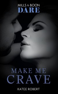 Cover Make Me Crave (Mills & Boon Dare) (The Make Me Series, Book 2)