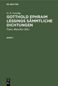 Cover G. E. Lessing: Gotthold Ephraim Lessings Sämmtliche Dichtungen. Band 1