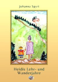 Cover Heidis Lehr- und Wanderjahre (Illustriert)