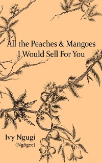 Cover All the Peaches and Mangoes I Would Sell For You