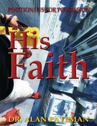 Cover His Faith...: Positions Us for Possession