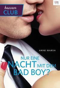 Cover Nur eine Nacht mit dem Bad Boy?