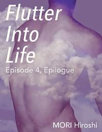 Cover Flutter Into Life: Episode 4, Epilogue