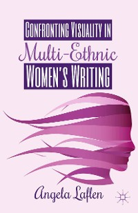 Cover Confronting Visuality in Multi-Ethnic Women's Writing