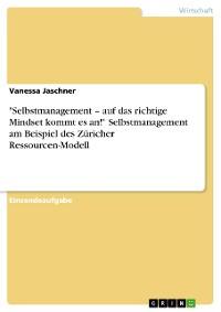 """Cover """"Selbstmanagement – auf das richtige Mindset kommt es an!"""" Selbstmanagement am Beispiel des Züricher Ressourcen-Modell"""