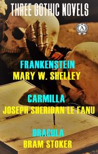 Cover Three Gothic Novels:  Frankenstein, Carmilla, Dracula