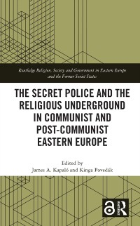 Cover Secret Police and the Religious Underground in Communist and Post-Communist Eastern Europe