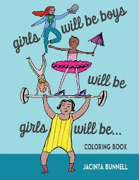 Cover Girls Will Be Boys Will Be Girls… Coloring Book