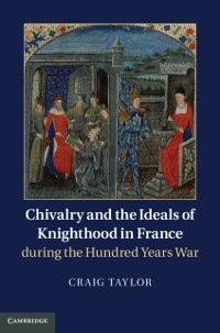 Cover Chivalry and the Ideals of Knighthood in France during the Hundred Years War