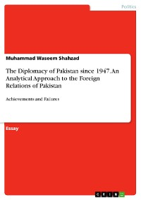 Cover The Diplomacy of Pakistan since 1947. An Analytical Approach to the Foreign Relations of Pakistan
