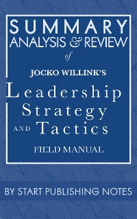 Cover Summary, Analysis, and Review of Jocko Willink's Leadership Strategy and Tactics