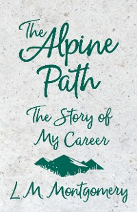 Cover The Alpine Path: The Story of My Career