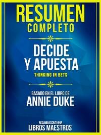 Cover Resumen Completo: Decide Y Apuesta (Thinking In Bets) - Basado En El Libro De Annie Duke