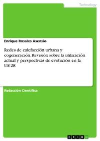 Cover Redes de calefacción urbana y cogeneración. Revisión sobre la utilización actual y perspectivas de evolución en la UE-28