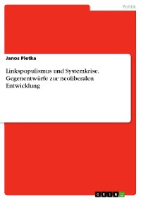 Cover Linkspopulismus und Systemkrise. Gegenentwürfe zur neoliberalen Entwicklung