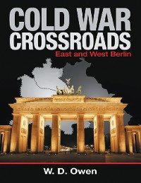 Cover Cold War Crossroads: East and West Berlin