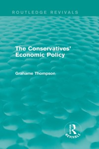 Cover Conservatives' Economic Policy (Routledge Revivals)