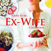 Cover Soon to be Ex-Wife Cookbook