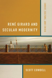 Cover Rene Girard and Secular Modernity