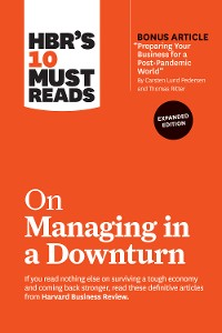 """Cover HBR's 10 Must Reads on Managing in a Downturn, Expanded Edition (with bonus article """"Preparing Your Business for a Post-Pandemic World"""" by Carsten Lund Pedersen and Thomas Ritter)"""