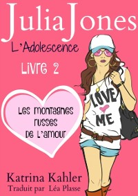 Cover Julia Jones L'Adolescence : Livre 2 - Les Montagnes Russes de l'Amour